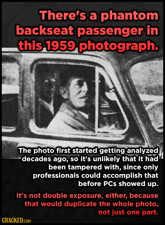 There's a phantom backseat passenger in this 1959 photograph. The photo first started getting analyzed decades ago, so it's unlikely that it had been