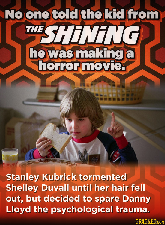No one told the kid from THE SHINING he was making a horror movie Stanley Kubrick tormented Shelley Duvall until her hair fell out, but decided to spa