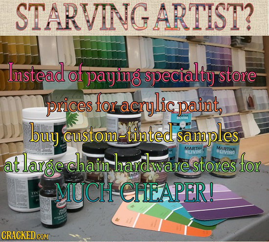 STARVINGARTIST? Instead of paying specialty store prices for acrylic paint, buy custom~tinted samples MARTHA MARTHAI large chain hardware LIVIN *LIVIN