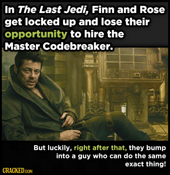 In The Last Jedi, Finn and Rose get locked up and lose their opportunity to hire the Master. Codebreaker.. But luckily, right after that, they bump in