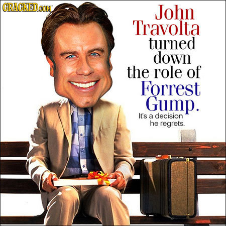 CRACKEDOON John Travolta turned down the role of Forrest Gump. It's a decision he regrets.