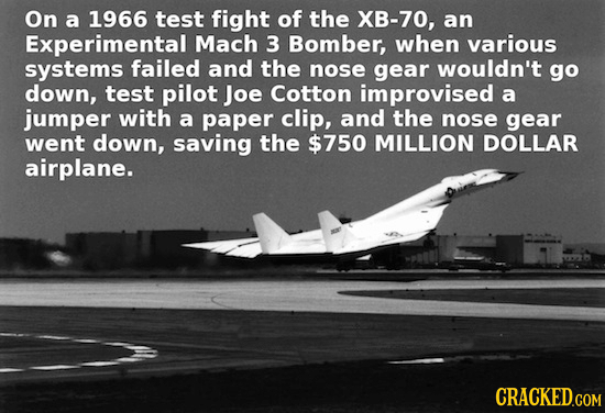 On a 1966 test fight of the XB-70, an Experimental Mach 3 Bomber, when various systems failed and the nose gear wouldn't go down, test pilot Joe Cotto