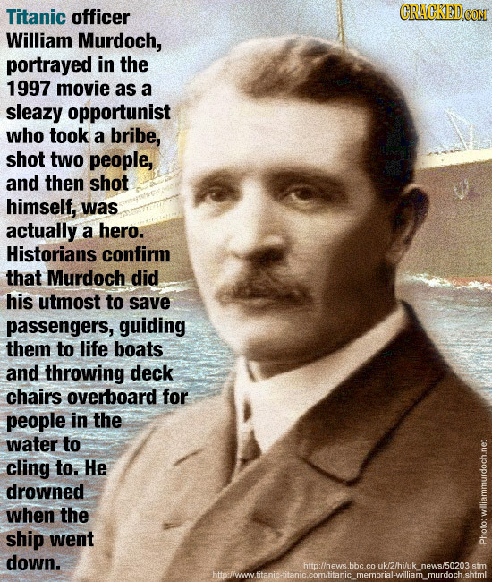 Titanic officer CRACKEDE William Murdoch, portrayed in the 1997 movie as a sleazy opportunist who took a bribe, shot two people, and then shot himself