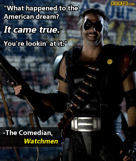 CRACKEDCON What happened to the American dream? It came true. You're lookin' at it. -The Comedian, Watchmen