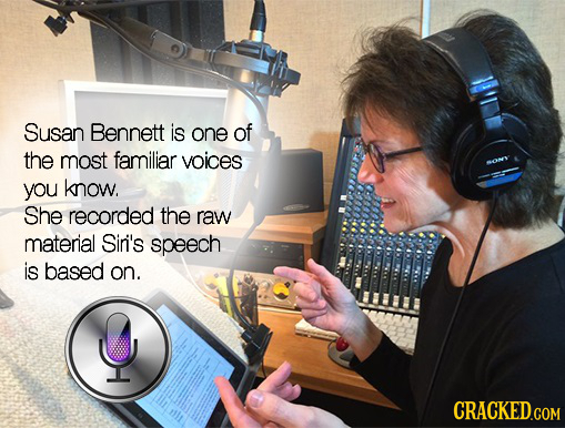 Susan Bennett is one of the most familiar voices WON you know. She recorded the raw material Sir''s speech is based on.