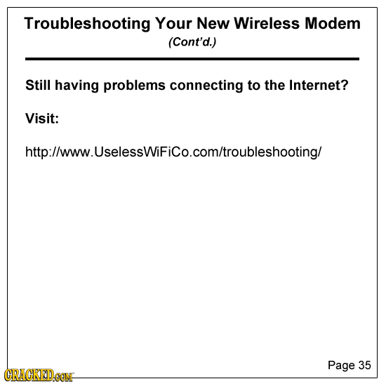 Troubleshooting Your New Wireless Modem (Cont'd.) Still having problems connecting to the Internet? Visit: http:llyww.UselessWiFiCo.comitroubleshootin