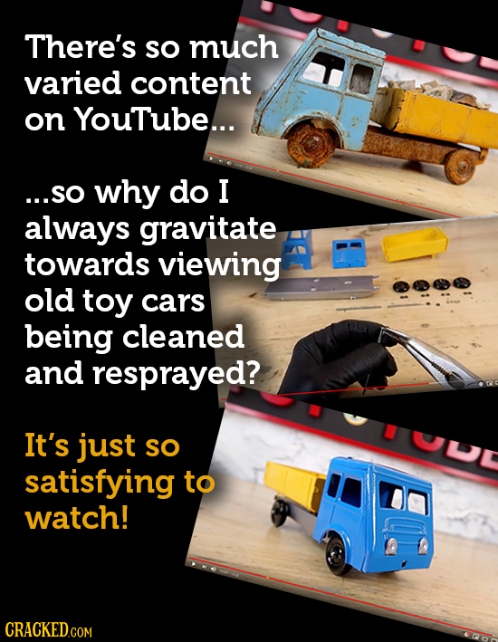 There's SO much varied content on YouTube... ...sO why do I always gravitate towards viewing old toy cars being cleaned and resprayed? It's just U SO