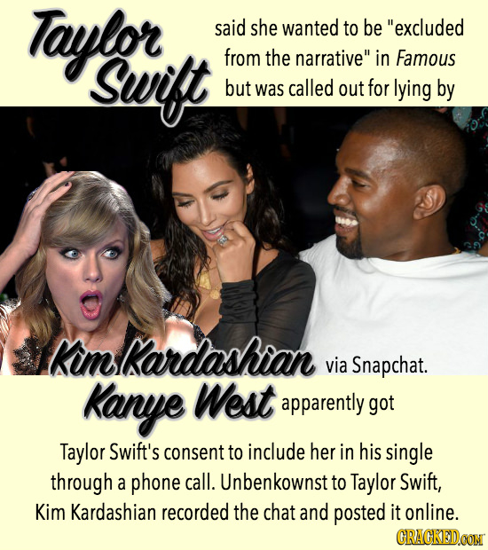 Taylor said she wanted to be excluded Suft from the narrative in Famous but was called out for lying by Rimkardashian via Snapchat. Kanye West appar