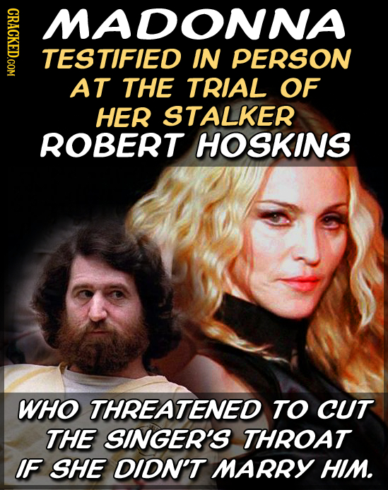 GRICU MADONNA TESTIFIED IN PERSON AT THE TRIAL OF HER STALKER ROBERT HOSKINS WHo THREATENED TO CUT THE SINGER'S THROAT IF SHE DIDN'T MARRY HIM.
