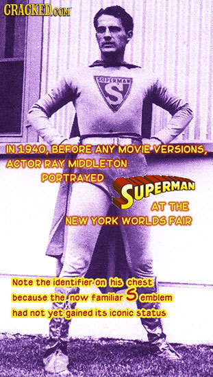CRACKEDO CMONE S RMA N1940, BEFORE ANY MOVIE: VERSIONS, ACTOR RAY. MIDDLETON PORTRAYED SUPERMAN AT THE NEW YORK WORLDS FAIR Note the identifieron his