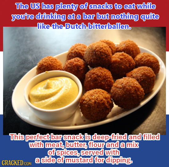 The US has plenty of snacks to eat while you're drinking at a bar but nothing quite like the Dutch bitterballen. This perfect bar snack is fried and f