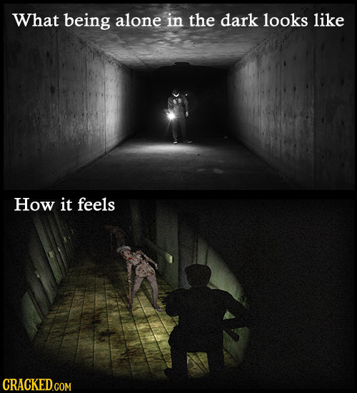 What being alone in the dark looks like How it feels CRACKED.COM
