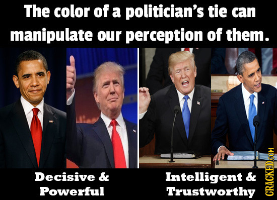 The color of a politician's tie can manipulate our perception of them. Decisive & Intelligent & Powerful Trustworthy GRACK