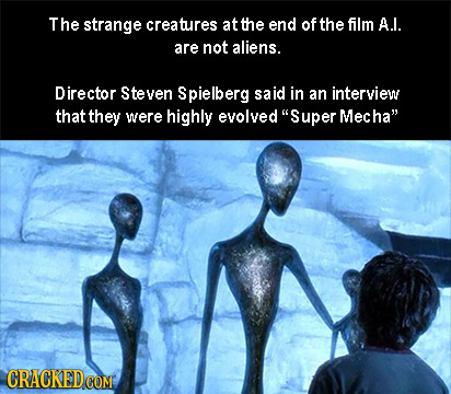 The strange creatures at the end of the film A.l. are not aliens. Director Steven Spielberg said in an interview that they were highly evolved Super