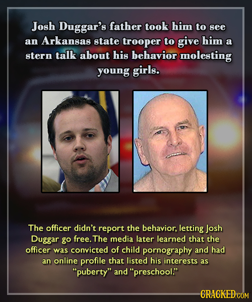 Josh Duggar's father took him to see trooper him an Arkansas state to give a stern talk about his behavior molesting young girls. The officer didn't r