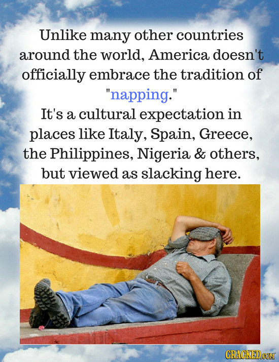 Unlike many other countries around the world, America doesn't officially embrace the tradition of napping. It's a cultural expectation in places lik
