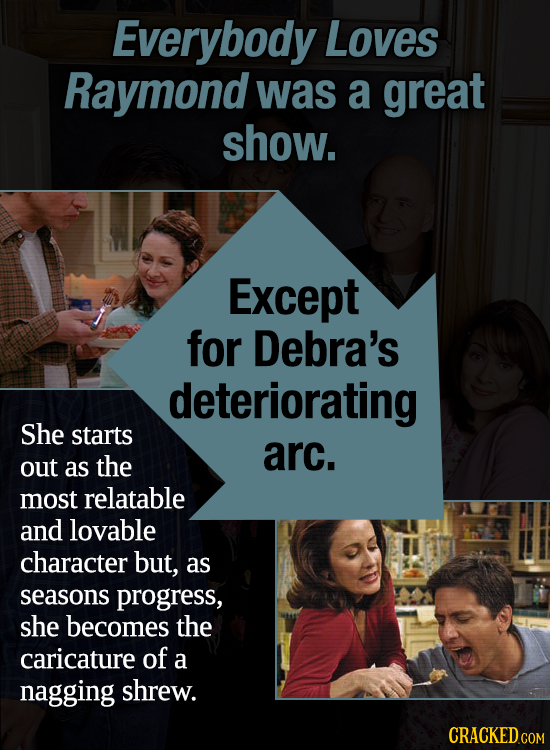 Everybody Loves Raymond was a great show. Except for Debra's deteriorating She starts arc. out as the most relatable and lovable character but, as sea
