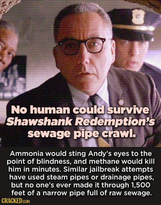 No human could survive Shawshank Redemption's sewage pipe crawl. Ammonia would sting Andy's eyes to the point of blindness, and methane would kill him