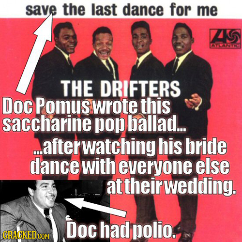 save the last dance for me ZS ATLANTICT THE DRIFTERS Doc Pomus wrote this saccharine pop ballad... ..afterwatching his bride dance with everyone else