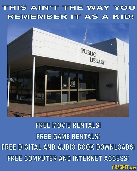 THIS AIN'T THE WAY YOU REMEMBER IT AS A KID! PUBLIC LIBRARY FREE MOVIE RENTALS! FREE GAME RENTALS! FREE DIGITAL AND AUDIO BOOK DOWNLOADS! FREE COMPUTE