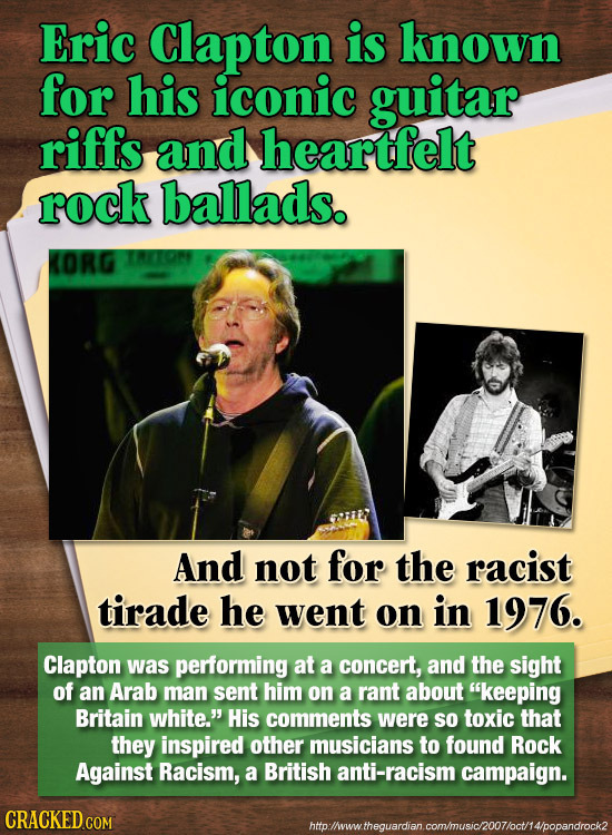 Eric Clapton is known for his iconic guitar riffs and heartfelt rock ballads. KORG And not for the racist tirade he went on in 1976. Clapton was perfo