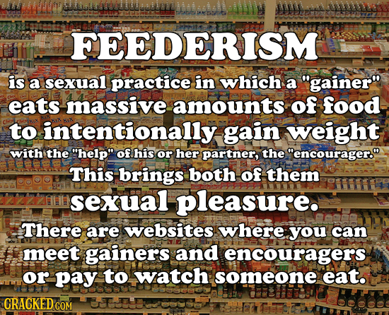 FEEDERISM is a sexual practice in which a gainer eats massive amounts of food to intentionally gain weight with the help of his Or her partner, th