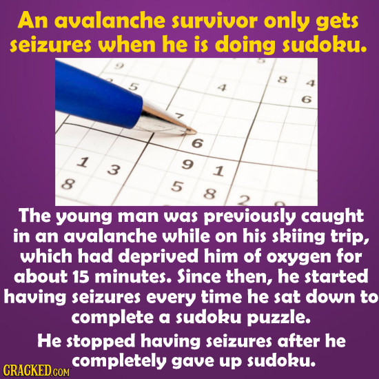 An avalanche survivor only gets seizures when he is doing sudoku. 6 1 3 9 1 8 5 8 2 The young man was previously caught in an avalanche while on his s