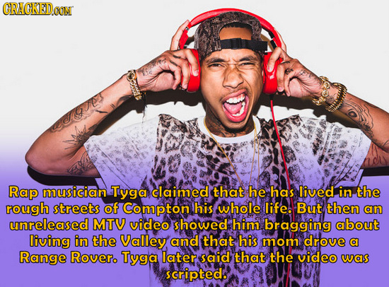 CRACKED CON 1cFopr Rap musician Tyga claimed that he has lived in, the rough streets of Compton his whole life. But then an unreleased MTV video showe
