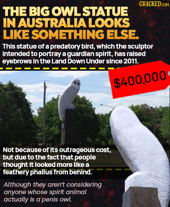 CRACKEDcO THE BIG OWL STATUE IN AUSTRALIA LOOKS LIKE SOMETHING ELSE. This statue of a predatory bird, which the sculptor intended to portray a guardia