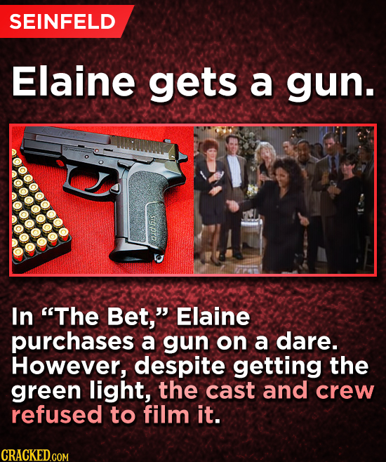 SEINFELD Elaine gets a gun. sigprp In The Bet, Elaine purchases a gun on a dare. However, despite getting the green light, the cast and crew refused