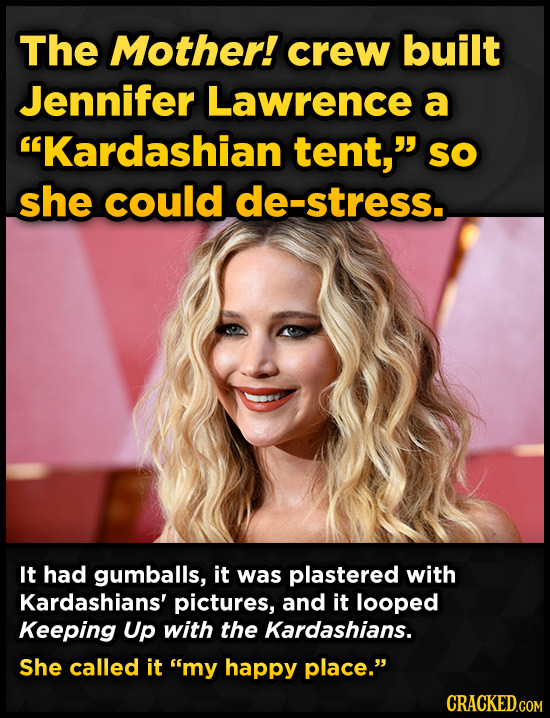 The Mother! crew built Jennifer Lawrence a Kardashian tent, SO she could de-stress.. It had gumballs, it was plastered with Kardashians' pictures, a