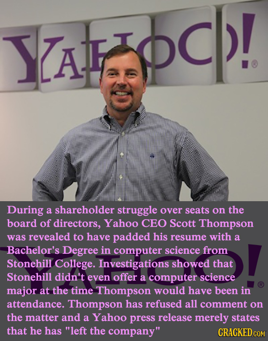 YAFZDCP! YAF During a shareholder struggle over seats on the board of directors, Yahoo CEO Scott Thompson was revealed to have padded his resume with