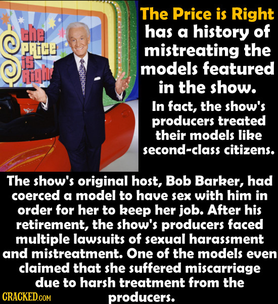 The Price is Right the has a history of PE mistreating the 15 gi models featured in the show. In fact, the show's producers treated their models like