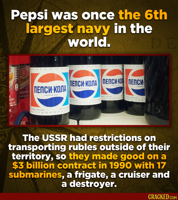 Pepsi was once the 6th largest navy in the world. hwer MENC-KOMIA DENCH-KO ENCN NENCW-KONA RANBER th The USSR had restrictions on transporting rubles