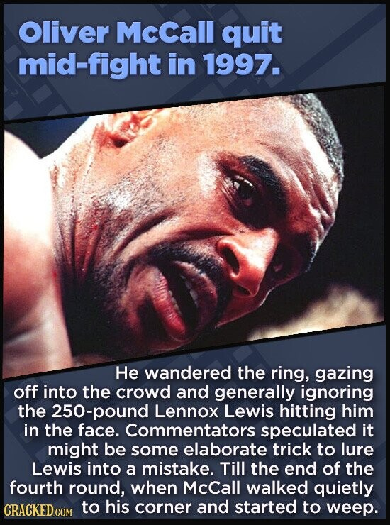 Oliver McCall quit mid-fight in 1997. He wandered the ring, gazing off into the crowd and generally ignoring the 250-pound Lennox Lewis hitting him in