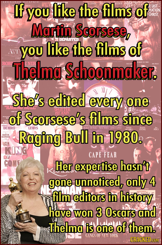 If You like the films of ELAST PTATION CHRIST Martin Scorsese, you like DEPARTED the films of AI ROB Thelma Schoonmaker. She's edited every one of Sco