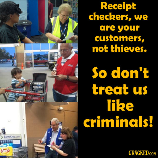 Receipt checkers, we are your customers, not thieves. so don't treat us like criminals! SamsClub.com Laws