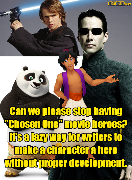 CRACKEDcO Can we please stop having 'Chosen One movie heroes? It's a lazy way for writers to make a character a hero without proper development.