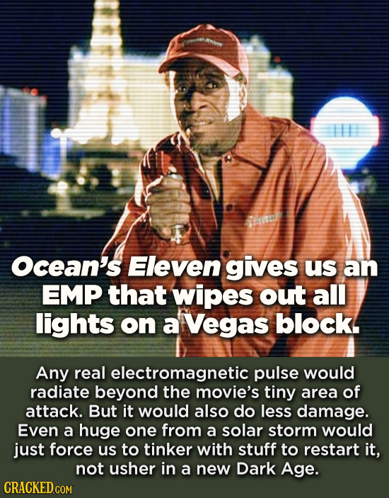 Ocean's Eleven gives us an EMP that wipes out all lights on a Vegas block. Any real electromagnetic pulse would radiate beyond the movie's tiny area o
