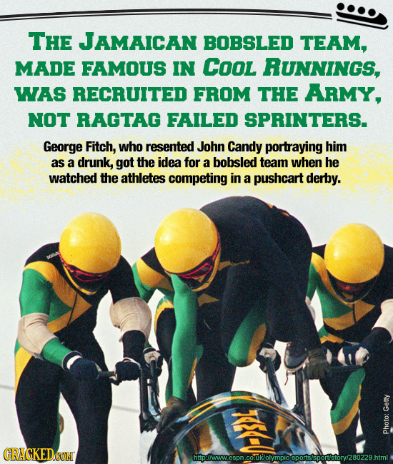 THE JAMAICAN BOBSLED TEAM, MADE FAMOUS IN COol RUNNINGS, WAS RECRUITED FROM THE ARMY, NOT RAGTAG FAILED SPRINTERS. George Fitch, who resented John Can