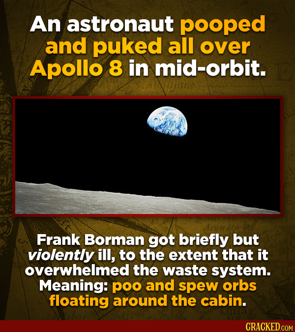 An astronaut pooped and puked all over Apollo 8 in mid-orbit. Frank Borman got briefly but violently ill, to the extent that it overwhelmed the waste