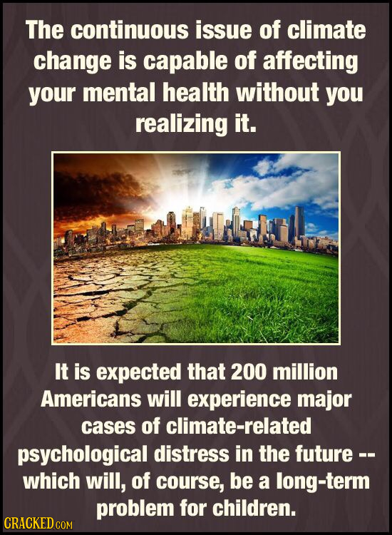 The continuous issue of climate change is capable of affecting your mental health without you realizing it. It is expected that 200 million Americans