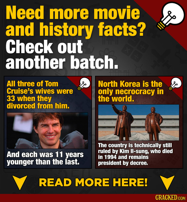 Need more movie and history facts? Check out another batch. All three of Tom North Korea is the Cruise's wives were only necrocracy in 33 when they th