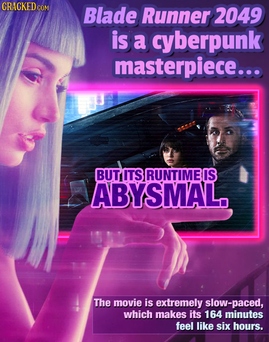 CRACKEDCON Blade Runner 2049 is a cyberpunk masterpiece... BUT ITS RUNTIMEIS ABYSMAL The movie is extremely slow-paced, which makes its 164 minutes fe