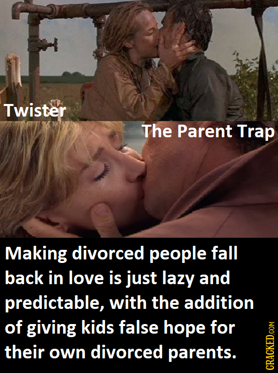 Twister The Parent Trap Making divorced people fall back in love is just lazy and predictable, with the addition of giving kids false hope for their o