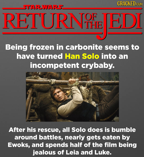CRACKEDcO COM STARWARS RETURNOI OF JEDI THE Being frozen in carbonite seems to have turned Han Solo into an incompetent crybaby. After his rescue, all
