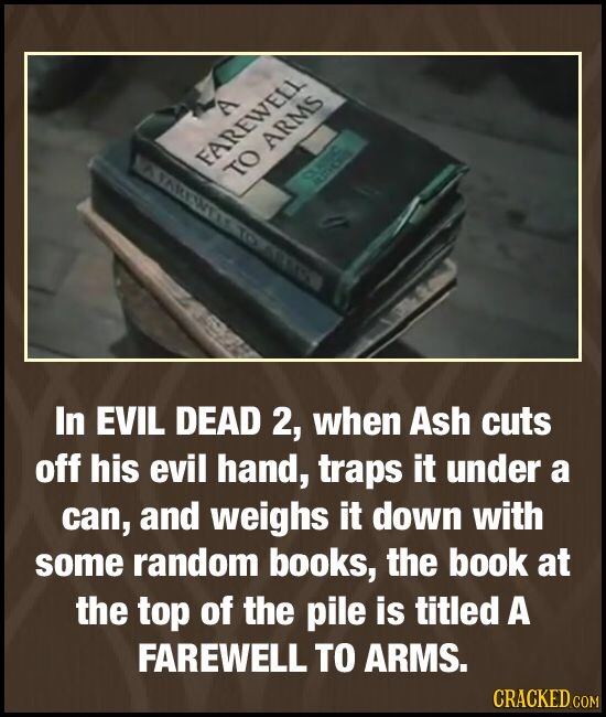 A ARMS NASARSNTACISS FAREWELL TO In EVIL DEAD 2, when Ash cuts off his evil hand, traps it under a can, and weighs it down with some random books, the