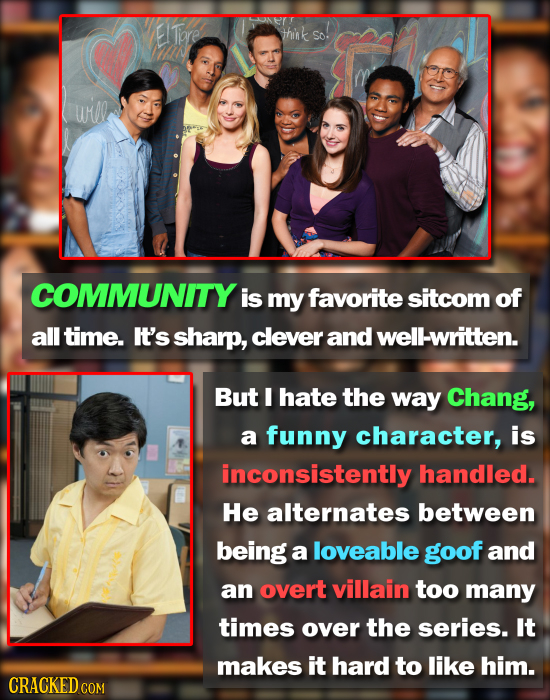 E! pre think So: ulle COMMUNITYI is my favorite sitcom of all time. It's sharp, clever and well-written. But I hate the way Chang, a funny character,