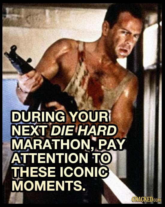 DURING YOUR NEXT DIE HARD MARATHON, PAY ATTENTION TO THESE ICONIC MOMENTS.