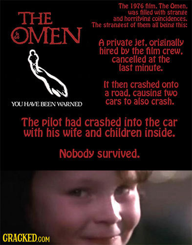 The 1976 film. The Omen. THE was fed with strange and horrifsiog coincidences. The OMEN strangest of them all being this: A private jet, originally hi